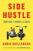 Side Hustle From Idea to Income in 27 Days, Chris Guillebeau