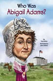 Who Was Abigail Adams?, True Kelley