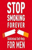 Stop Smoking - For Men Subliminal Self Help, Audio Activation