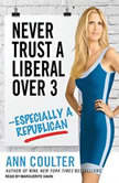Never Trust a Liberal Over Three---Especially a Republican, Ann Coulter