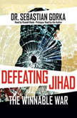 Defeating Jihad The Winnable War, Sebastian Gorka