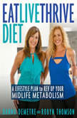 Eat, Live, Thrive Diet A Lifestyle Plan to Rev Up Your Midlife Metabolism, Danna Demetre