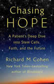 Chasing Hope A Patient's Deep Dive into Stem Cells, Faith, and the Future, Richard M. Cohen