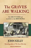 The Graves Are Walking The Great Famine and the Saga of the Irish People, John Kelly