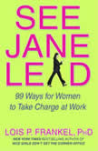 See Jane Lead 99 Ways for Women to Take Charge at Work, Lois P. Frankel