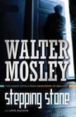 Stepping Stone & Love Machine Two Short Novels from Crosstown to Oblivion, Walter Mosley