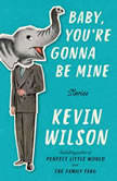Baby, You're Gonna Be Mine Stories, Kevin Wilson