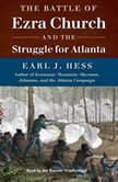 The Battle of Ezra Church and the Struggle for Atlanta, Earl J. Hess