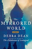 The Mirrored World A Novel, Debra Dean