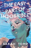 The Easy Part of Impossible, Sarah Tomp