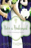 Never a Bridesmaid A May Wedding Story, Janice Thompson
