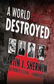 A World Destroyed Hiroshima and Its Legacies, Martin J. Sherwin