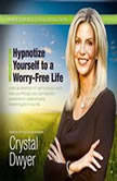 Hypnotize Yourself to a WorryFree Life America's #1 SelfHypnosis Coach, Made for Success