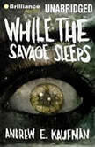 While the Savage Sleeps, Andrew E. Kaufman
