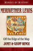 Meriwether Lewis Off the Edge of the Map, Janet Benge