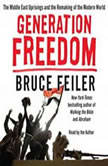 Generation Freedom The Middle East Uprisings and the Future of Faith, Bruce Feiler
