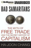 Bad Samaritans The Myth of Free Trade and the Secret History of Capitalism, Ha-Joon Chang