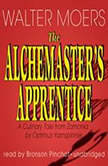 The Alchemaster's Apprentice A Culinary Tale from Zamonia by Optimus Yarnspinner, Walter Moers; Translated by John Brownjohn