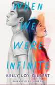 When We Were Infinite, Kelly Loy Gilbert