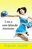 I Was a Non-Blonde Cheerleader, Kieran Scott