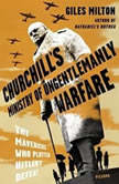Churchill's Ministry of Ungentlemanly Warfare The Mavericks Who Plotted Hitler's Defeat, Giles Milton