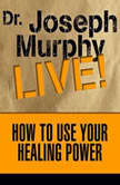 How to Use Your Healing Power The Meaning of the Healings of Jesus, Joseph Murphy