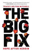 The Big Fix Hope After Heroin, Tracey Helton Mitchell