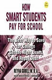 How Smart Students Pay for School The Best Way to Save for College, Get the Right Loans, and Repay Debt, 2nd Edition, Reyna Gobel