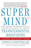 Super Mind How to Boost Performance and Live a Richer and Happier Life through Transcendental Meditation, Norman E. Rosenthal, MD