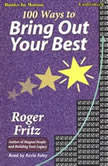 100 Ways To Bring Out Your Best, Roger Fritz, Ph.D.