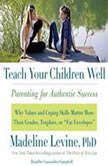 Teach Your Children Well Parenting for Authentic Success, Madeline Levine, PhD