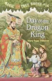 Magic Tree House #14: Day of the Dragon King, Mary Pope Osborne
