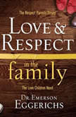 Love and   Respect in the Family The Respect Parents Desire, the Love Children Need, Dr. Emerson Eggerichs