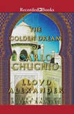 The Golden Dream of Carlo Chuchio, Lloyd Alexander