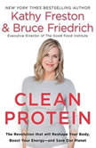 Clean Protein The Revolution that Will Reshape Your Body, Boost Your Energy-and Save Our Planet, Kathy Freston