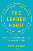 The Leader Habit Master the Skills You Need to Lead--in Just Minutes a Day, Martin Lanik