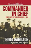 Commander in Chief FDR's Battle with Churchill, 1943, Nigel Hamilton