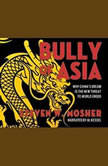 Bully of Asia Why China's Dream is the New Threat to World Order, Steven W. Mosher