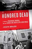 The Honored Dead A Story of Friendship, Murder, and the Search for Truth in the Arab World, Joseph Braude