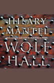 Wolf Hall A Novel, Hilary Mantel