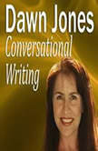 Conversational Writing The do's and don'ts of informal writing, Dawn Jones