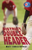 District Doubleheader, Matt Christopher