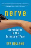 NERVE Adventures in the Science of Fear, Eva Holland