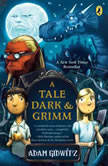 A Tale Dark and Grimm, Adam Gidwitz