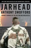 Jarhead A Marine's Chronicle of the Gulf War and Other Battles, Anthony Swofford
