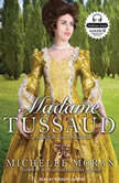 Madame Tussaud A Novel of the French Revolution, Michelle Moran