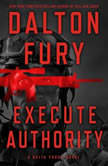 Execute Authority A Delta Force Novel, Dalton Fury