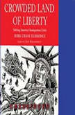 Crowded Land of Liberty Solving Americas Immigration Crisis, Dirk Chase Eldredge