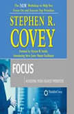 Focus Achieving Your Highest Priorities, Stephen R. Covey