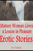 Mature Woman Gives a Lesson in Pleasure Erotic Stories , Torri Tumbles